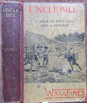 UNCLE BILL: A Tale of Two Kids and a Cowboy.: JAMES, WILL