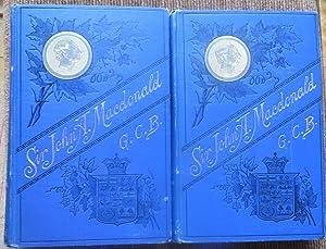 LIFE of the HONOURABLE SIR JOHN A. MACDONALD. VOLS I & II: MACPHERSON, LT. COL J. PENNINGTON