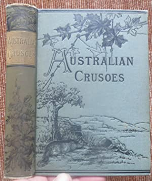 THE AUSTRALIAN CRUSOES or The Adventures of the English Settler and His Family in the Wilds of ...
