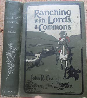 RANCHING with LORDS & COMMONS or Twenty Years on the Range: Being a Record of Actual Facts and Co...