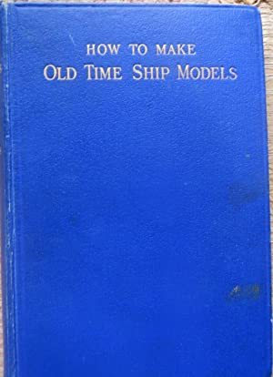 HOW TO MAKE OLD TIME SHIP MODELS: HOBBS, EDWARD W.