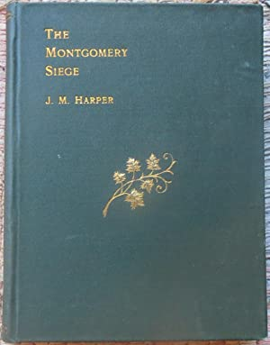 THE MONTGOMERY SIEGE & THE EARLIEST BEGINNINGS OF CANADA.: HARPER, J.M.
