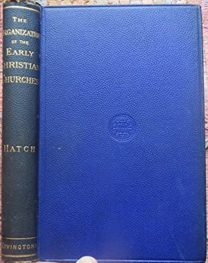 THE ORGANIZATION of the EARLY CHRISTIAN CHURCHES: HATCH, EDWIN
