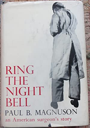 RING THE NIGHT BELL: An American Surgeon's STORY: MAGNUSON, PAUL B.