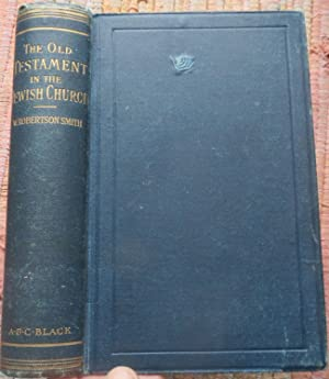 THE OLD TESTAMENT in the JEWISH CHURCH.: ROBERTSON SMITH, W.