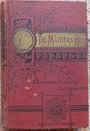 THE MOTHER'S RULE or The Right Way or the Wrong Way.: ARTHUR, T.S. (Editor)