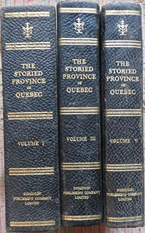 THE STORIED PROVINCE of QUEBEC- PAST and PRESENT. VOL I, III, & V: WOOD, COL. WILLIAM