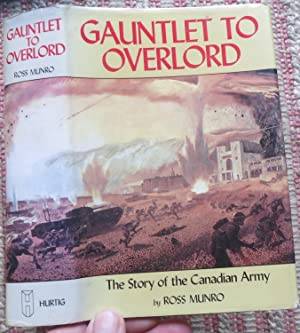 GAUNTLET to OVERLORD: The Story of the Canadian Army.: MURO, ROSS.