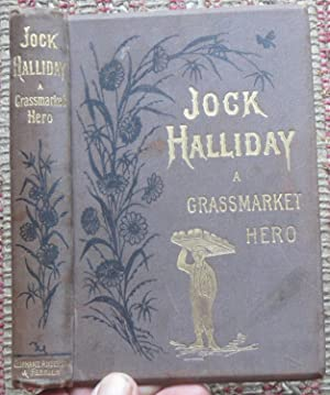 JOCK HALLIDAY: A Grassmarket Hero or Sketches of Life and Character in an Old City Parish.