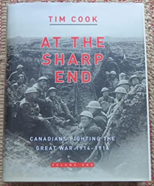 AT THE SHARP END: Canadians Fighting the Great War 1914-1916. Volume One.: COOK, TIM