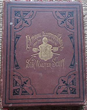 PICTORIAL ILLUSTRATIONS of the NOVELS of SIR WALTER SCOTT, in There Order of Publication.