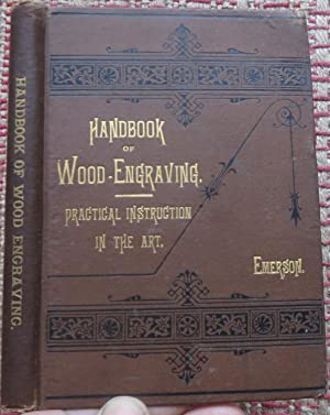 HAND-BOOK of WOOD ENGRAVING: With Practical Instructions in the Art for Persons Wishing to Learn ...