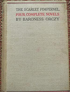 THE SCARLET PIMPERNEL: Four Complete Novels in One Volume.
