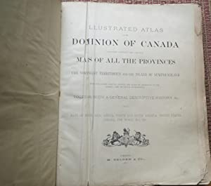 ILLUSTRATED ATLAS of the DOMINION of CANADA. CONTAINING AUTHENTIC and COMPLETE MAPS of ALL the PR...