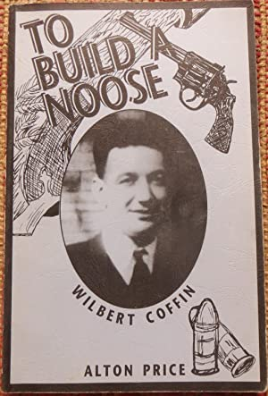 TO BUILD A NOOSE: Wilbert Coffin. (Signed By author)