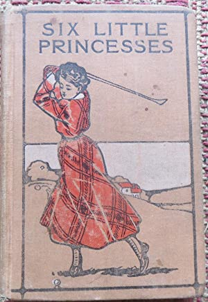 SIX LITTLE PRINCESSES and WHAT THEY TURNED INTO and Other Fairy Tales.