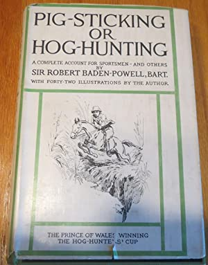 PIG-STICKING or HOG HUNTING : A Complete Account for Sportsmen-and Others.: SIR ROBERT BADEN-POWELL...