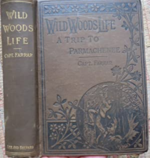 WILD WOOD LIFE or A TRIP to PARMACHENEE, Containing : The Adventures of the Party of Boston Boys ...