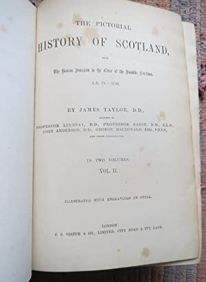 THE PICTORIAL HISTORY of SCOTLAND ;from the Roman Invasion to the Close of the Jacobite ...