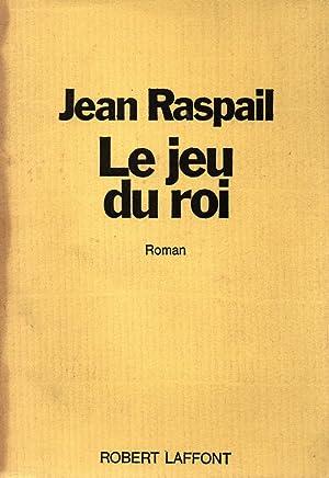 Le jeu du roi: Jean Raspail