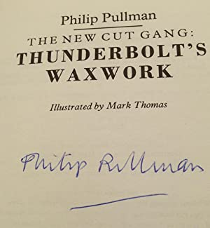 The New Cut Gang: Thunderbolt's Waxwork (Signed by Philip Pullman): Pullman, Philip