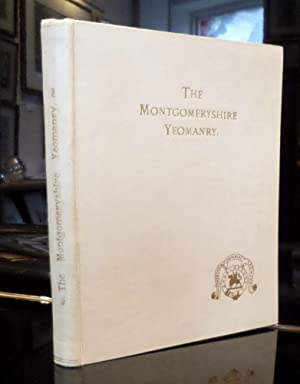 The Historical Records of the Yeomanry and Volunteers of Montgomeryshire, 1803-1908