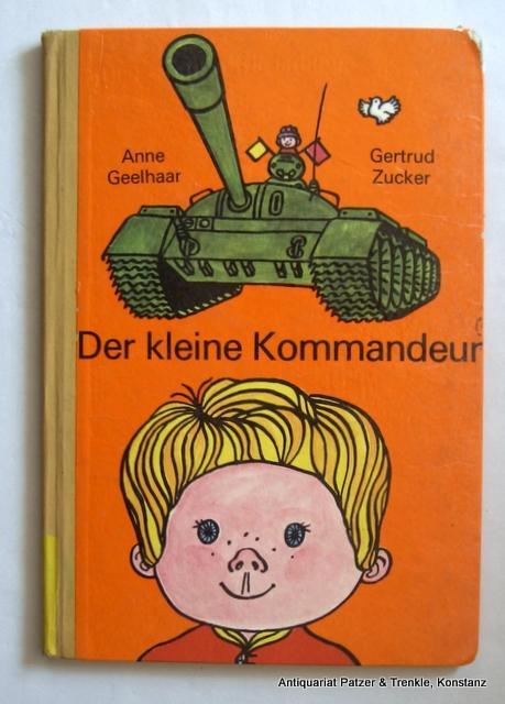 Der kleine Kommandeur. Berlin, Der Kinderbuchverlag, (1974).: Geelhaar, Anne.