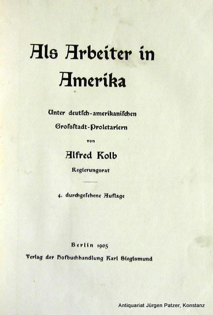 Als Arbeiter in Amerika. Unter deutsch-amerikanischen Großstadt-Proletariern.: Kolb, Alfred.