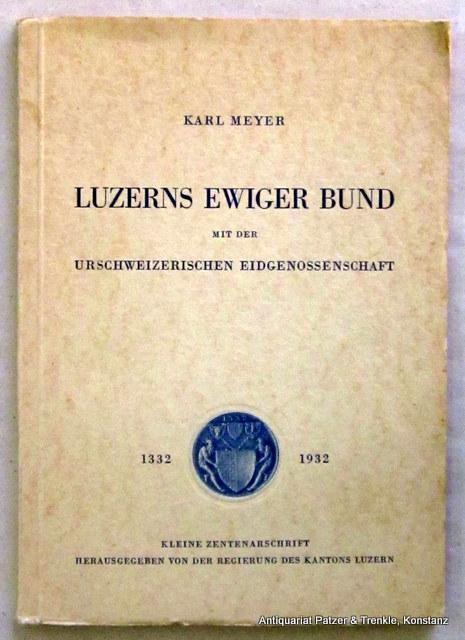 Luzerns ewiger Bund mit der urschweizerischen Eidgenossenschaft.: Meyer, Karl.