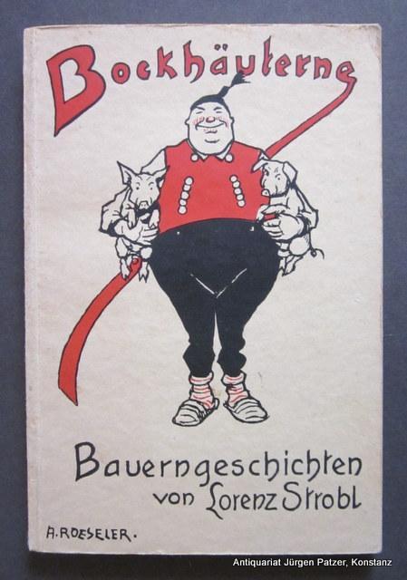 Bockhäuterne Bauerngeschichten. München u. Weingarten, Baier, (1928).: Strobl, Lorenz.