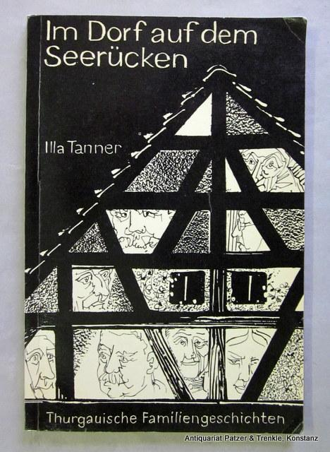Im Dorf auf dem Seerücken. Thurgauische Familiengeschichten.: Tanner, Illa.
