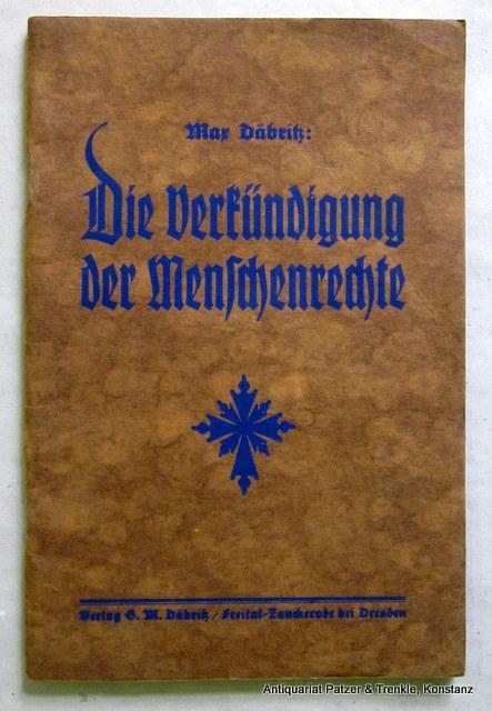 Die Verkündigung der Menschenrecht. 11.-20. Tsd. Freital-Zuckerode,: Däbritz, Max.