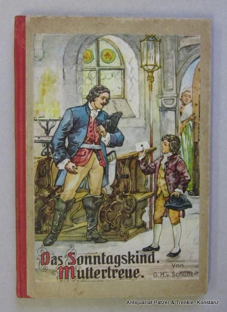 Das Sonntagskind. Muttertreue. Der unerwartete Gast. Drei: Schubert, Gotthilf Heinrich
