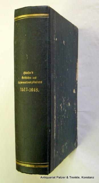 Geschichte des Zeitalters der Reformation 1517-1648. Herausgegeben: Häusser, Ludwig.