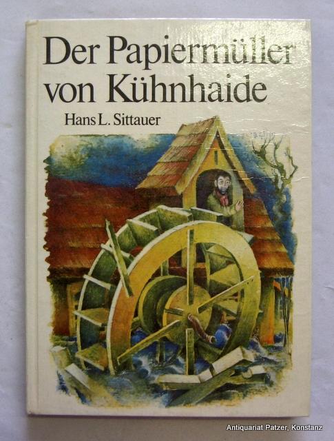 Der Papiermüller von Kühnhaide. 2. Aufl. Berlin,: Sittauer, Hans L.