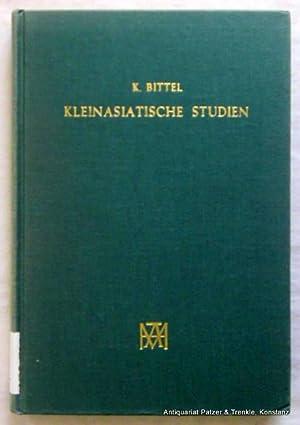 Kleinasiatische Studien. Unveränderter Nachdruck der Ausgabe Istanbul: Bittel, Kurt.
