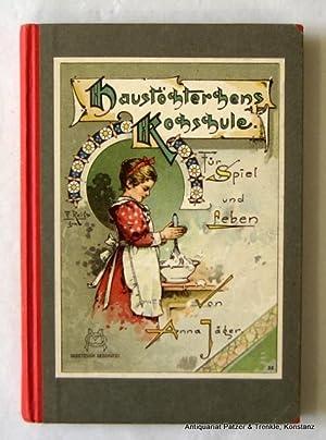 Haustöchterchens Kochschule für Spiel und Leben. Ein: Jäger, Anna (d.i.
