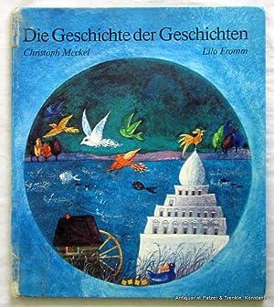 Die Geschichte der Geschichten. Gemalt von Lilo: Meckel, Christoph.
