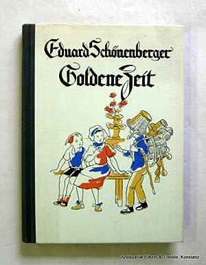 Goldene Zeit. Kinderlieder, Gespräche und Idyllen. Ausgewählt: Schönenberger, Eduard.