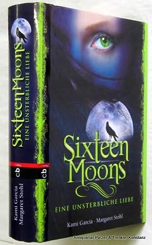 Sixteen Moons. Eine unsterbliche Liebe. Aus dem: Garcia, Kami u.