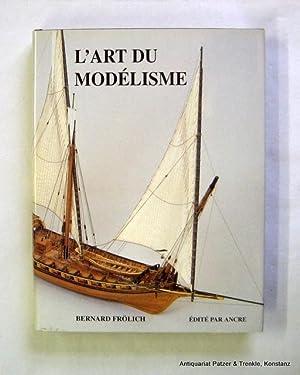 L'art du modélisme. Marine á voile 1680-1820.: Frölich, Bernard.