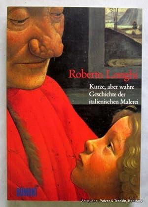 Kurze, aber wahre Geschichte der italienischen Malerei.: Longhi, Roberto.