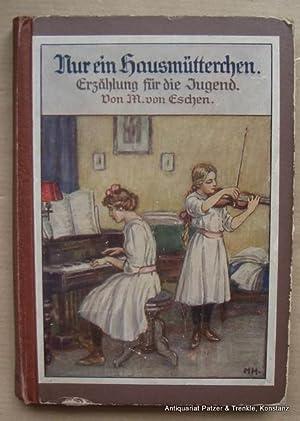Nur ein Hausmütterchen. Erzählung für die Jugend. Reutlingen, Enßlin & Laiblin, (). Mit 4 ...