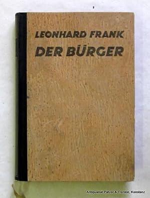 Der Bürger. Berlin, Malik, 1924. 349 S.,: Frank, Leonhard.