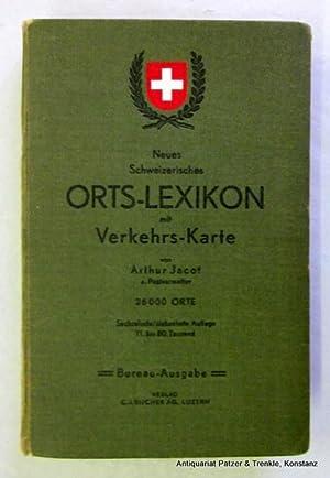 Neues Schweizerisches Orts-Lexikon mit Verkehrs-Karte. 26,000 Orte.: Jacot, Arthur.