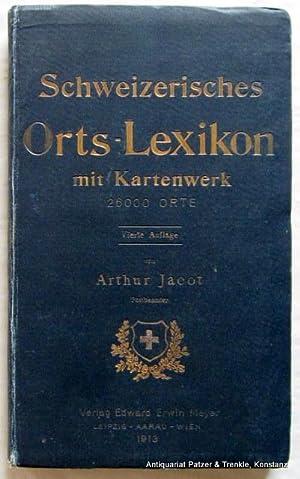 Schweizerisches Orts-Lexikon mit Kartenwerk. 26,000 Orte nach: Jacot, Arthur.