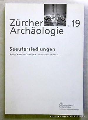 Seeufersiedlungen. Wädenswil-Vorder Au. Eine Seeufersiedlung am Übergang: Zürcher Archäologie. Heft