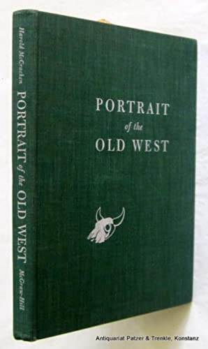 Portrait of the Old West. With a Biographical Check List of Western Artists. Foreword by R. W. G....