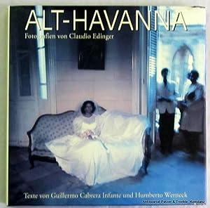 Fotografien von Claudio Edinger. Texte von Guillermo: Havanna. -- Alt-Havanna.
