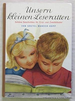Unsern kleinen Leseratten. Schöne Geschichten für Erst-: Manser-Kupp, Gretel.
